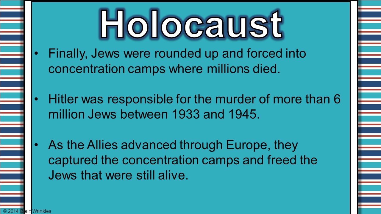 Holocaust Finally, Jews were rounded up and forced into concentration camps where millions died.