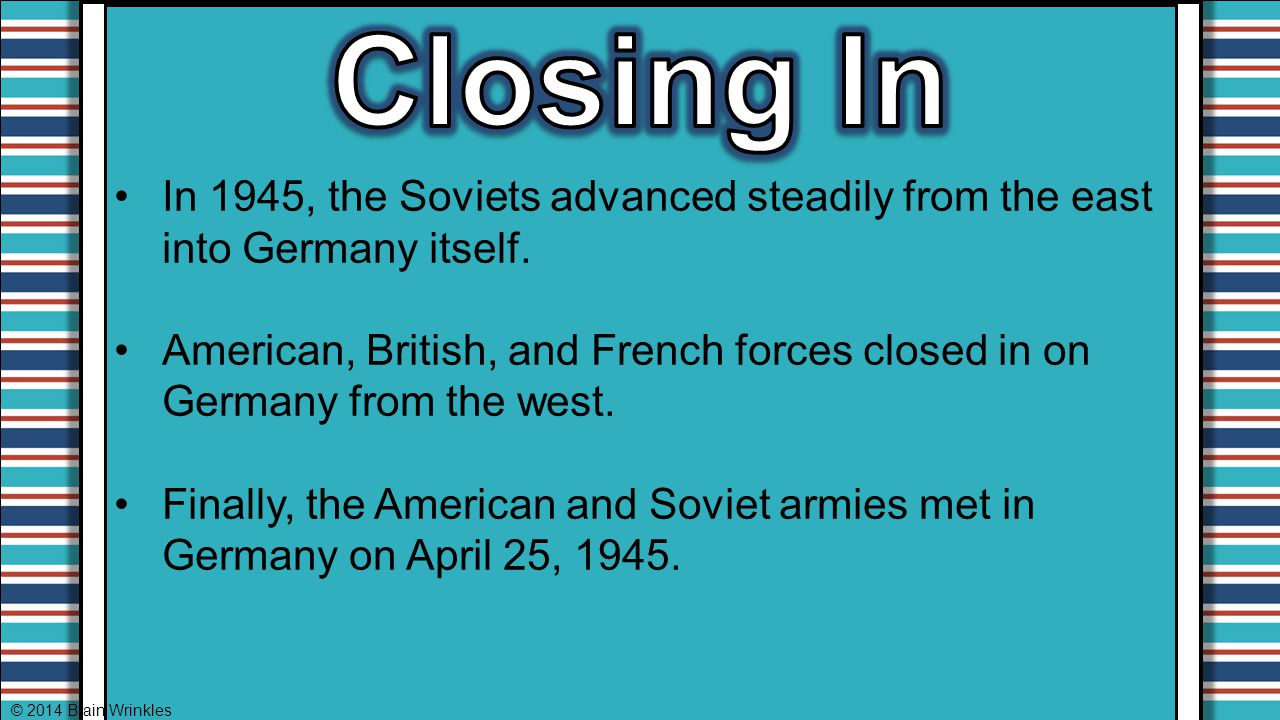 Closing In In 1945, the Soviets advanced steadily from the east into Germany itself.