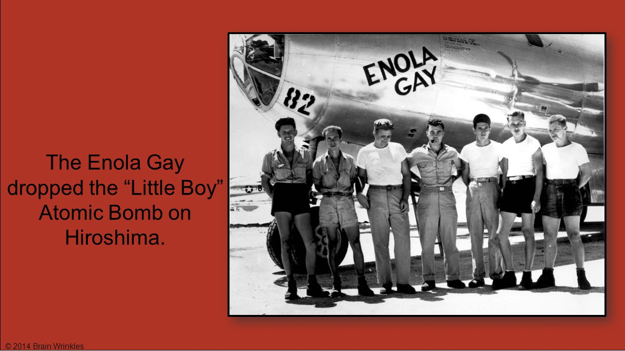The Enola Gay dropped the Little Boy Atomic Bomb on Hiroshima.