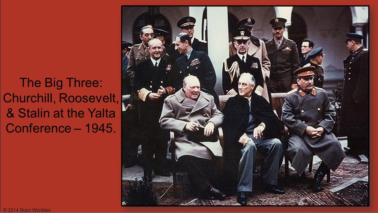 The Big Three: Churchill, Roosevelt, & Stalin at the Yalta Conference – 1945.
