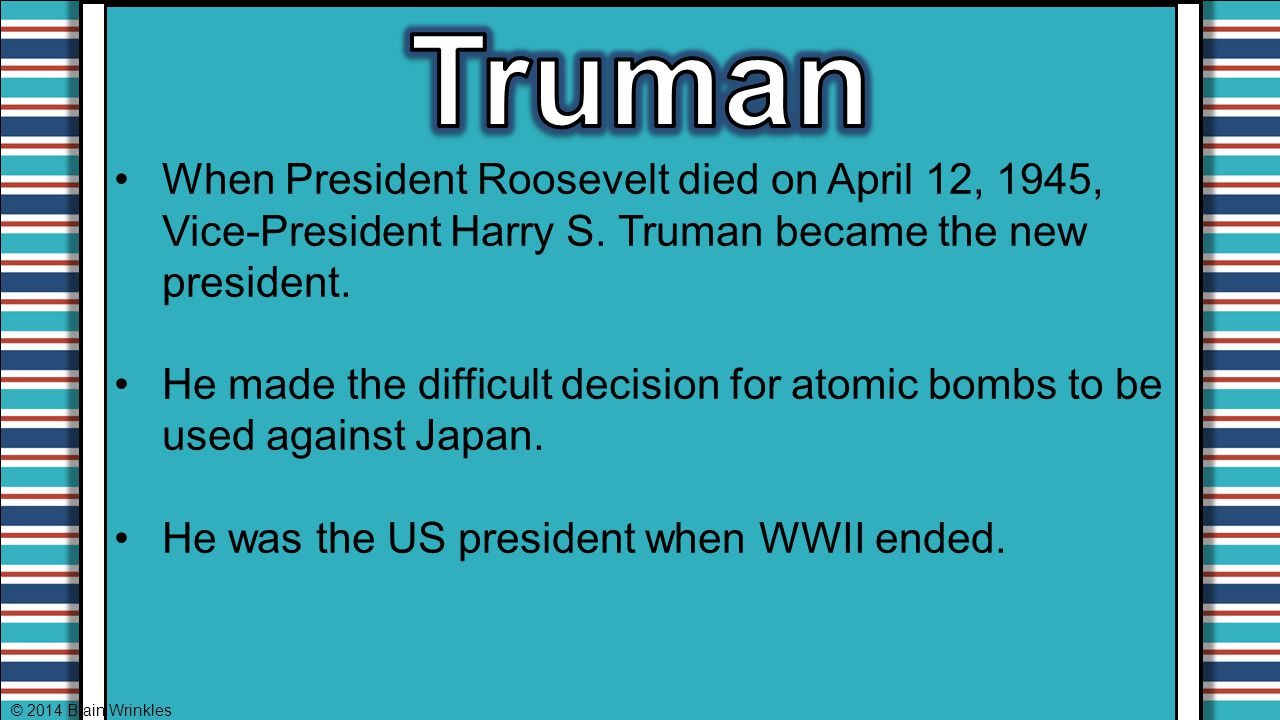 Truman When President Roosevelt died on April 12, 1945, Vice-President Harry S. Truman became the new president.