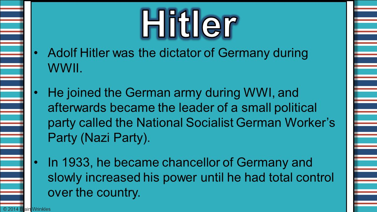 Hitler Adolf Hitler was the dictator of Germany during WWII.