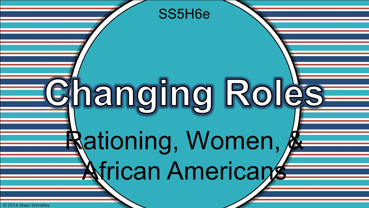 Changing Roles Rationing, Women, & African Americans SS5H6e
