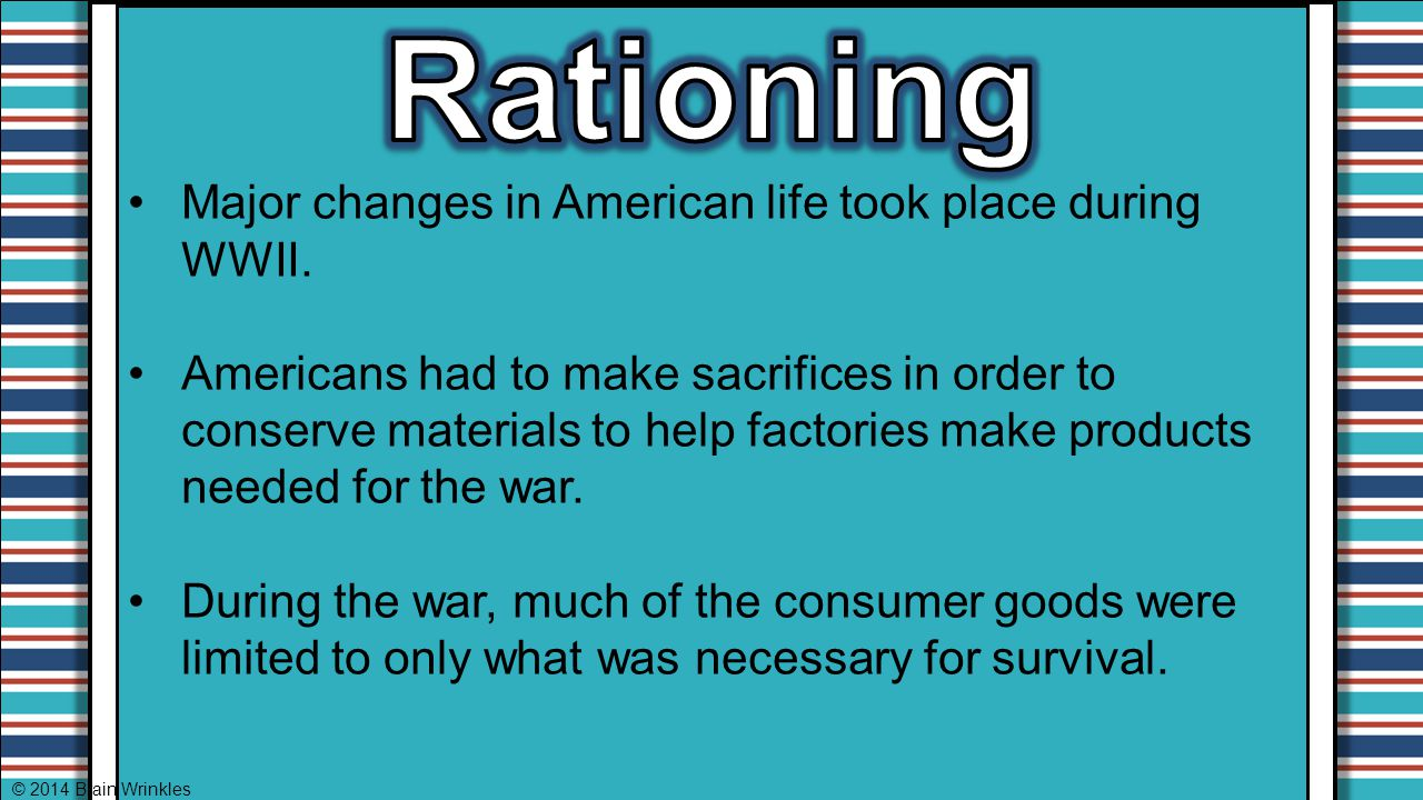 Rationing Major changes in American life took place during WWII.