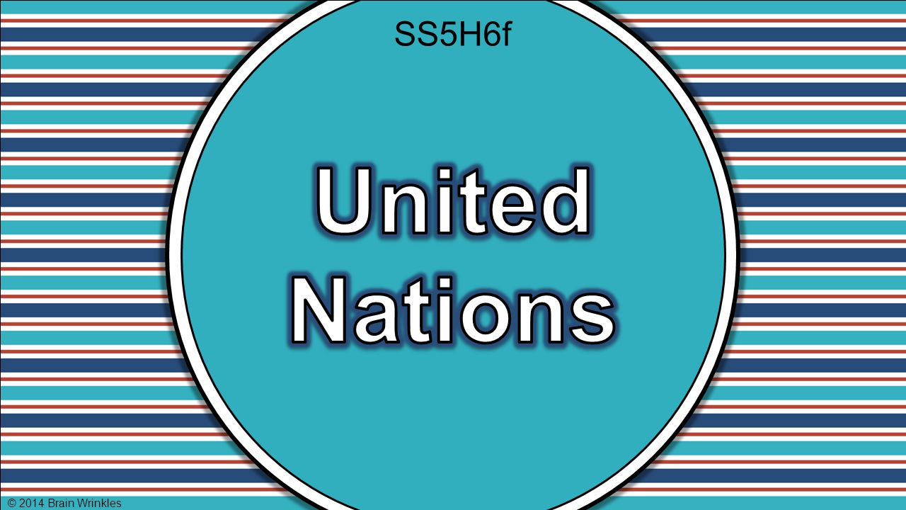 SS5H6f United Nations © 2014 Brain Wrinkles