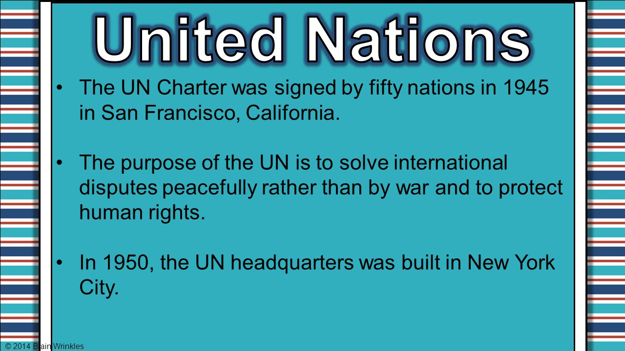United Nations The UN Charter was signed by fifty nations in 1945 in San Francisco, California.