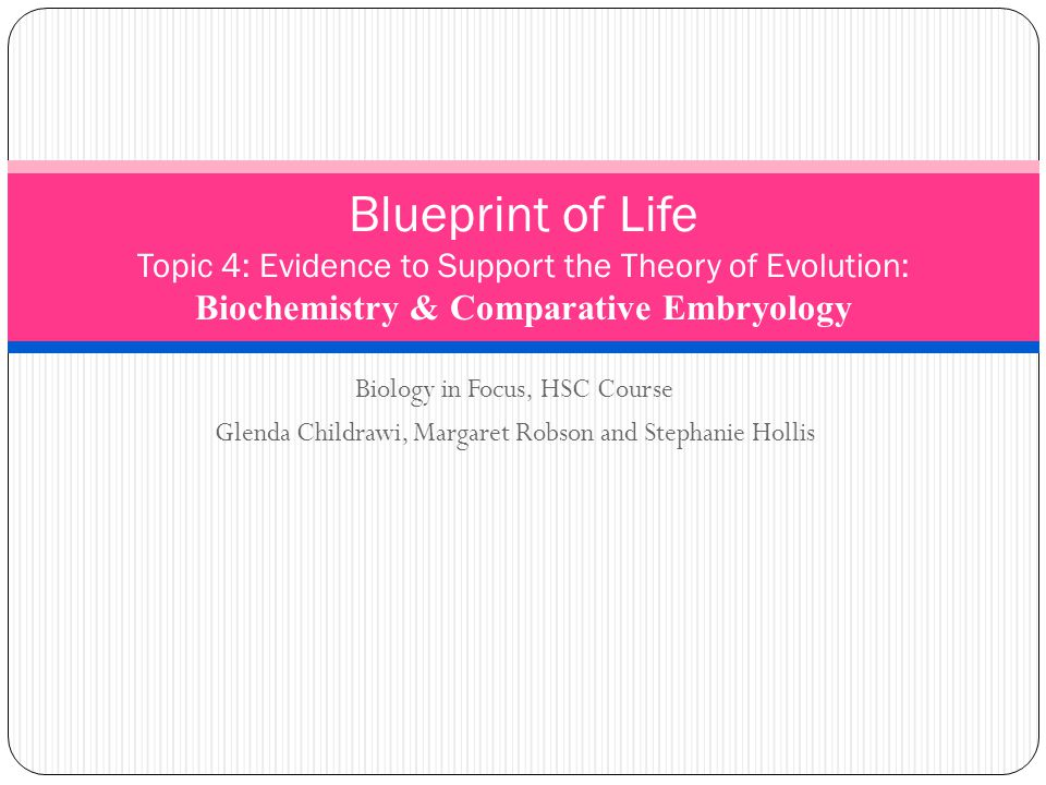 Blueprint of Life Topic 4: Evidence to Support the Theory of Evolution: Biochemistry & Comparative Embryology