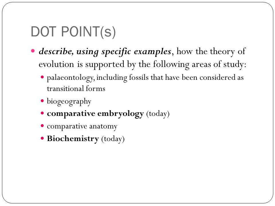 DOT POINT(s) describe, using specific examples, how the theory of evolution is supported by the following areas of study: