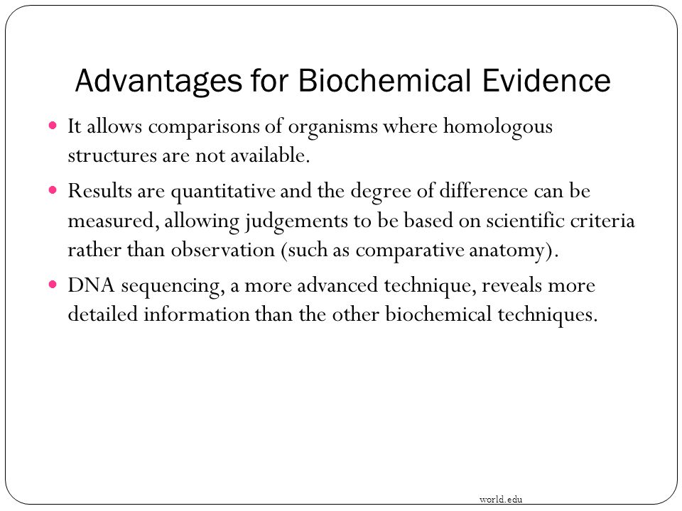 Advantages for Biochemical Evidence