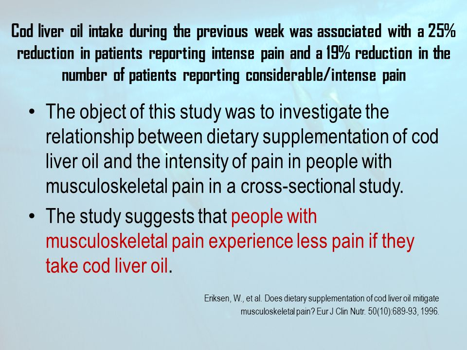 Cod liver oil intake during the previous week was associated with a 25% reduction in patients reporting intense pain and a 19% reduction in the number of patients reporting considerable/intense pain