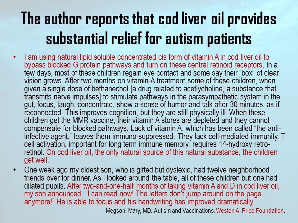 The author reports that cod liver oil provides substantial relief for autism patients