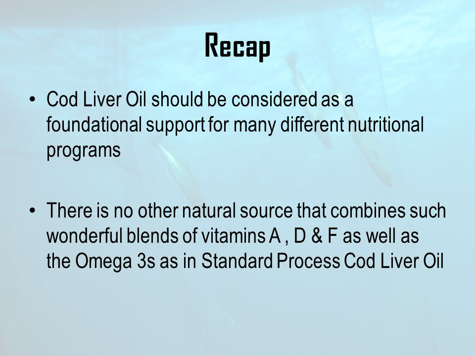 Recap Cod Liver Oil should be considered as a foundational support for many different nutritional programs.