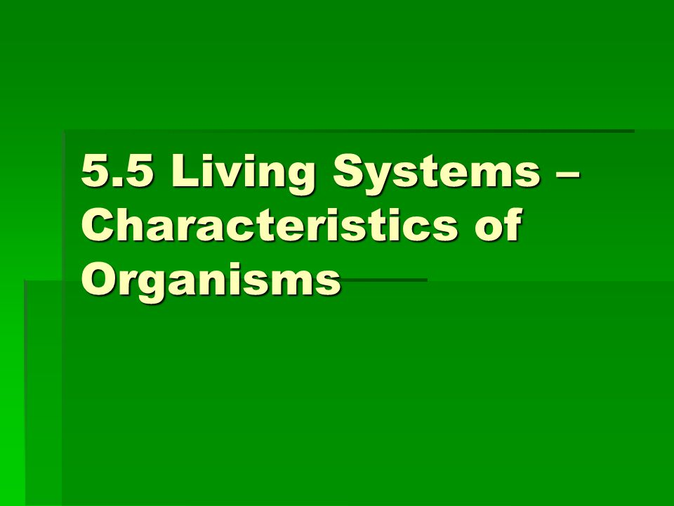 5.5 Living Systems – Characteristics of Organisms