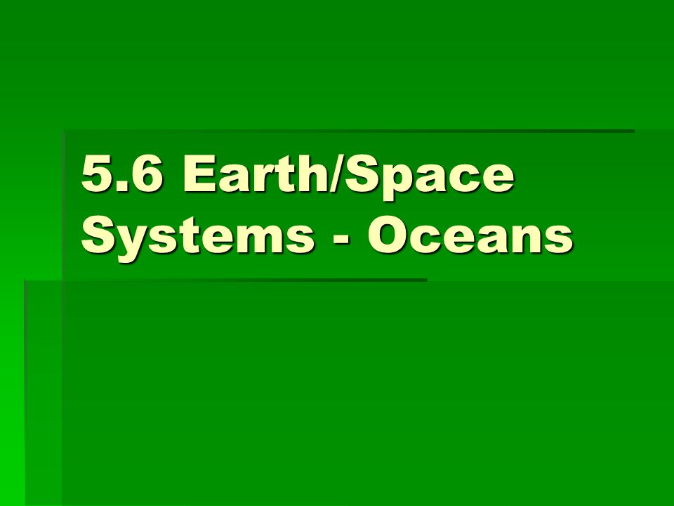 5.6 Earth/Space Systems - Oceans