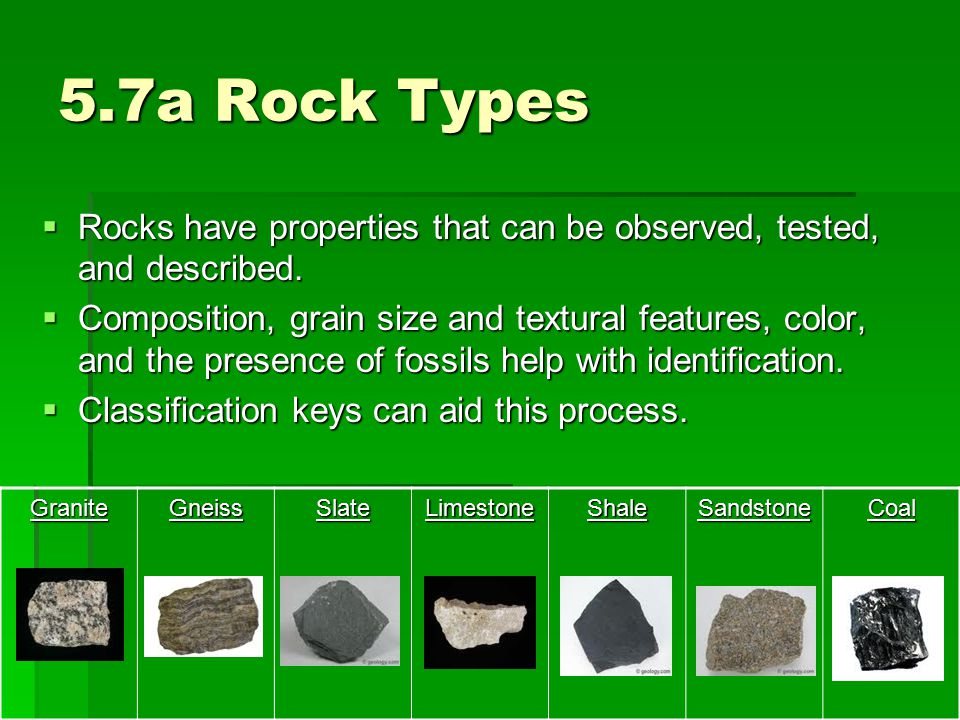 5.7a Rock Types Rocks have properties that can be observed, tested, and described.