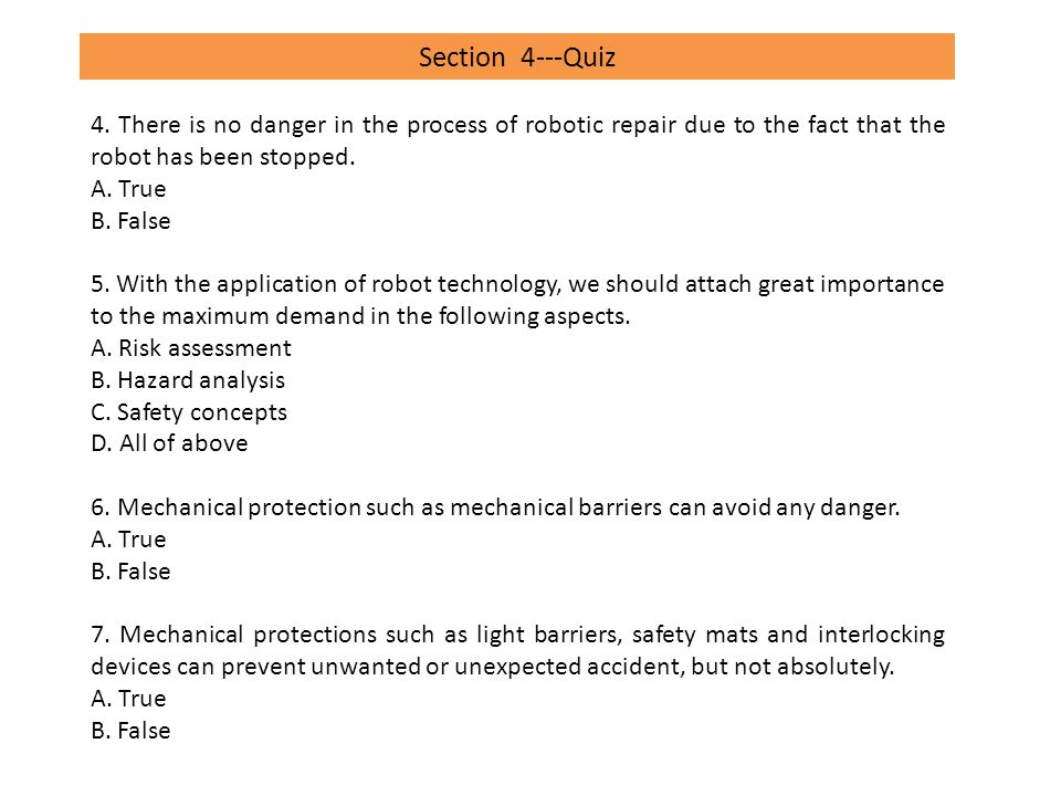 Section 4---Quiz 4. There is no danger in the process of robotic repair due to the fact that the robot has been stopped.
