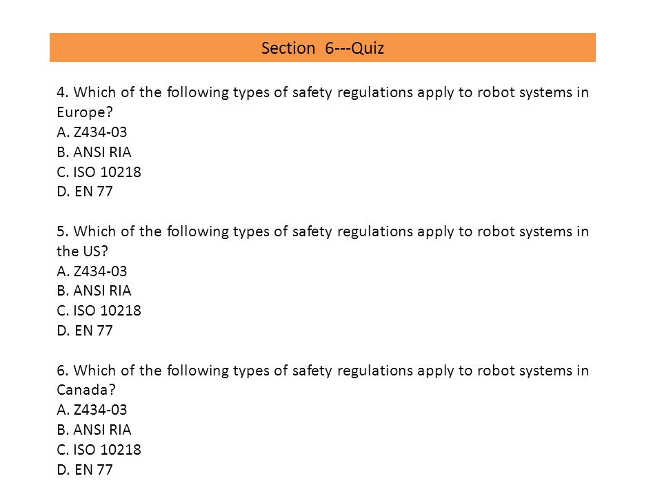 Section 6---Quiz 4. Which of the following types of safety regulations apply to robot systems in Europe