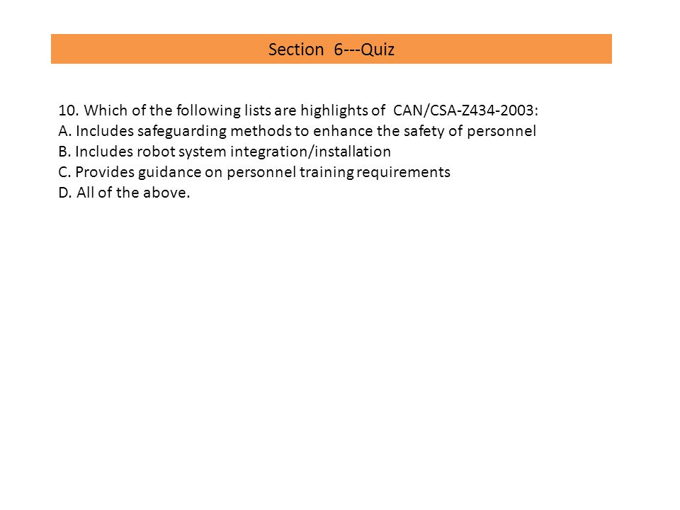 Section 6---Quiz 10. Which of the following lists are highlights of CAN/CSA-Z434-2003: