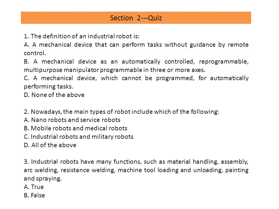 Section 2---Quiz 1. The definition of an industrial robot is: