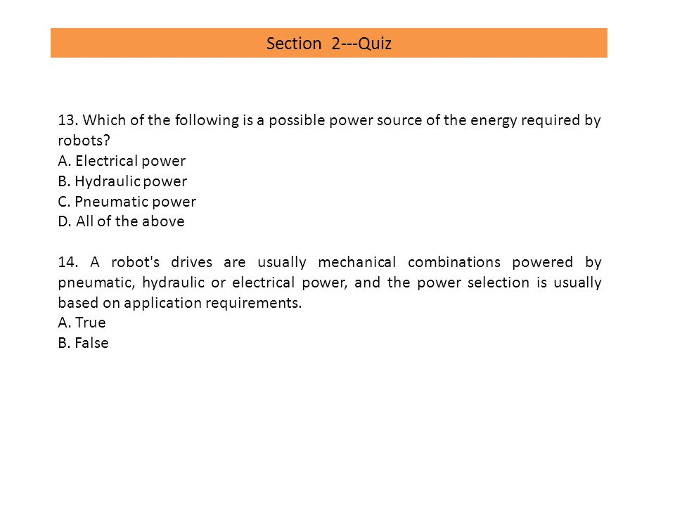 Section 2---Quiz 13. Which of the following is a possible power source of the energy required by robots