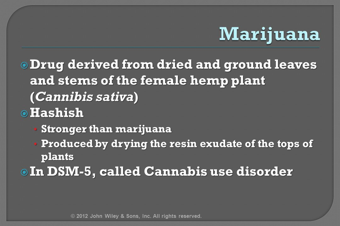 4/14/2017 Marijuana. Drug derived from dried and ground leaves and stems of the female hemp plant (Cannibis sativa)