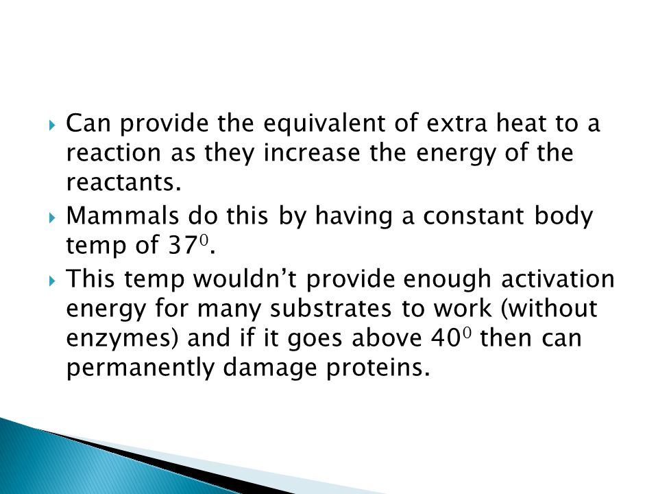 Can provide the equivalent of extra heat to a reaction as they increase the energy of the reactants.