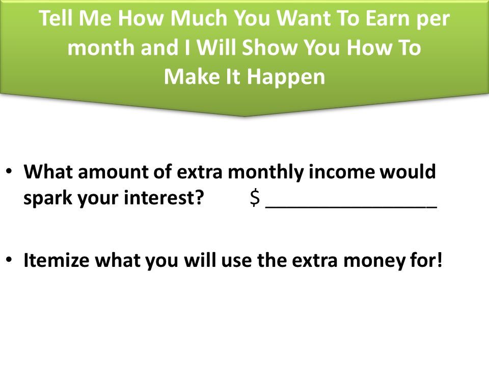 Tell Me How Much You Want To Earn per month and I Will Show You How To Make It Happen