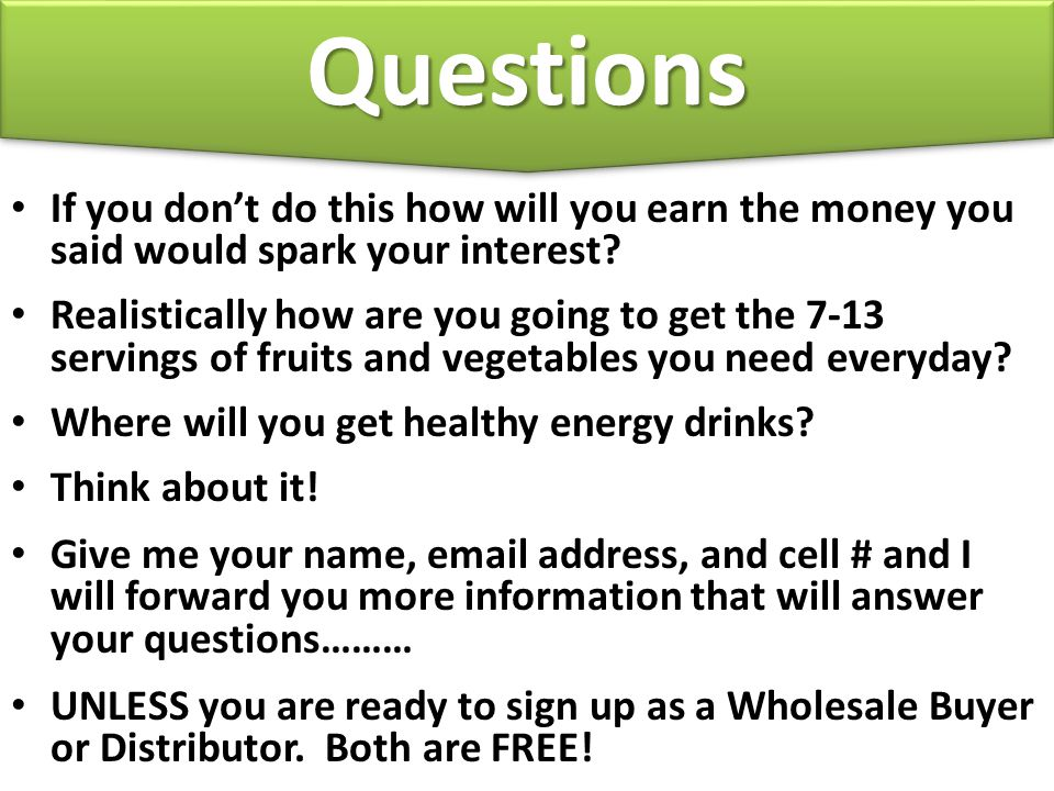 Questions If you don't do this how will you earn the money you said would spark your interest