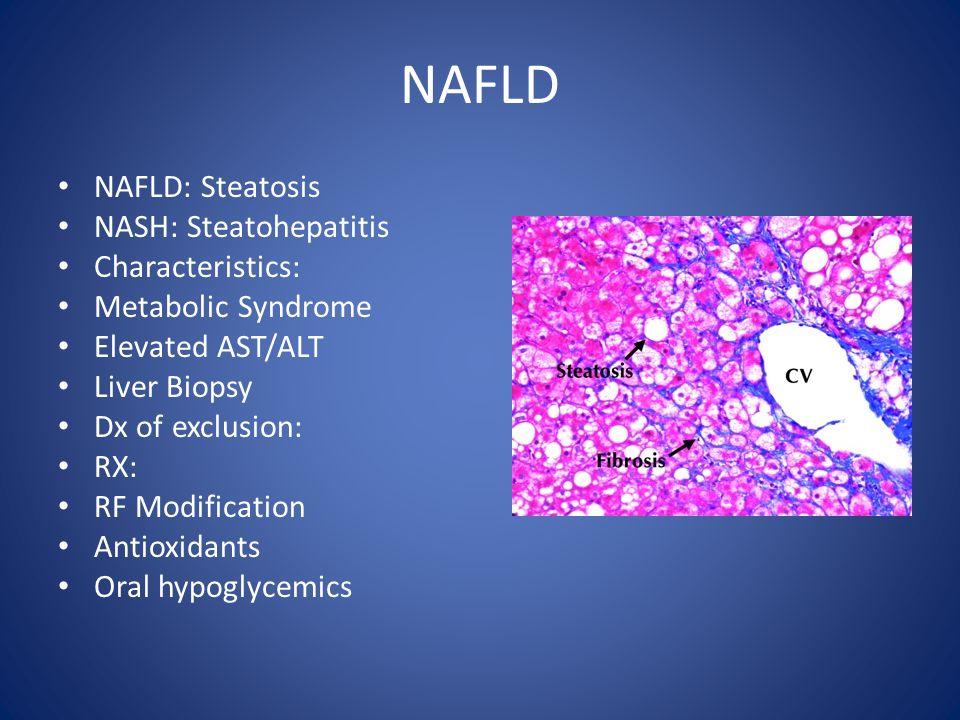NAFLD NAFLD: Steatosis NASH: Steatohepatitis Characteristics: