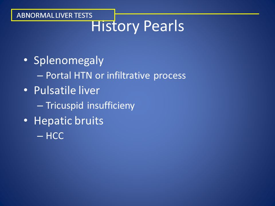 History Pearls Splenomegaly Pulsatile liver Hepatic bruits