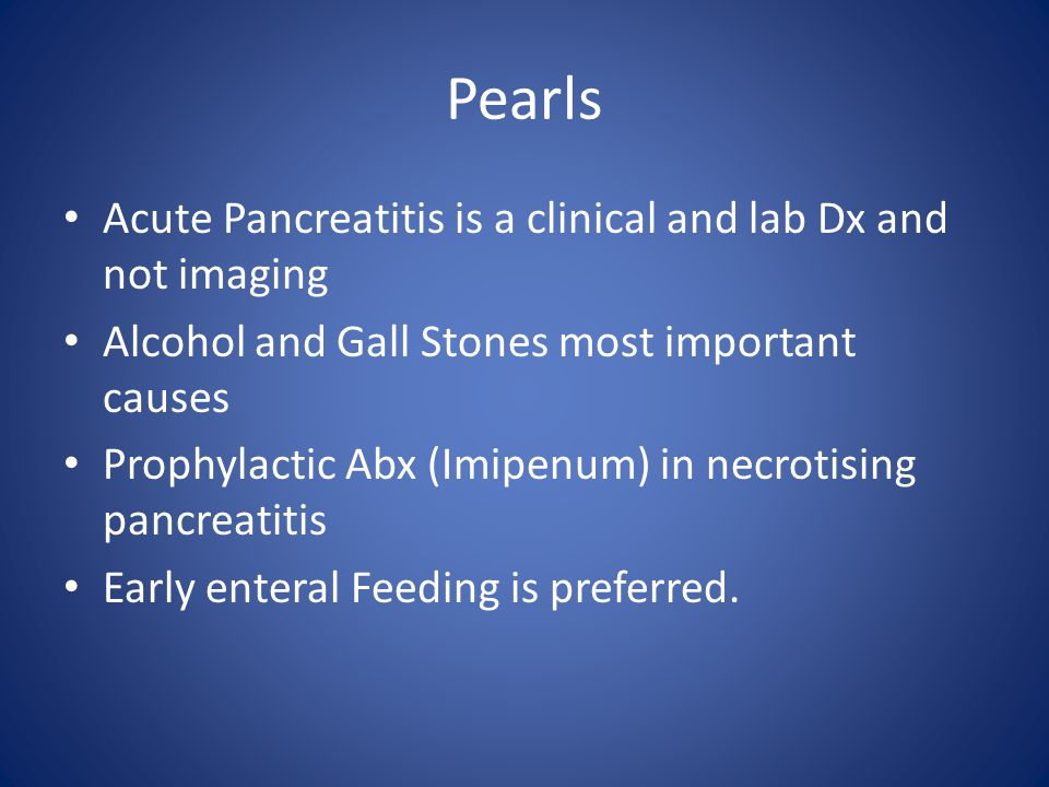 Pearls Acute Pancreatitis is a clinical and lab Dx and not imaging