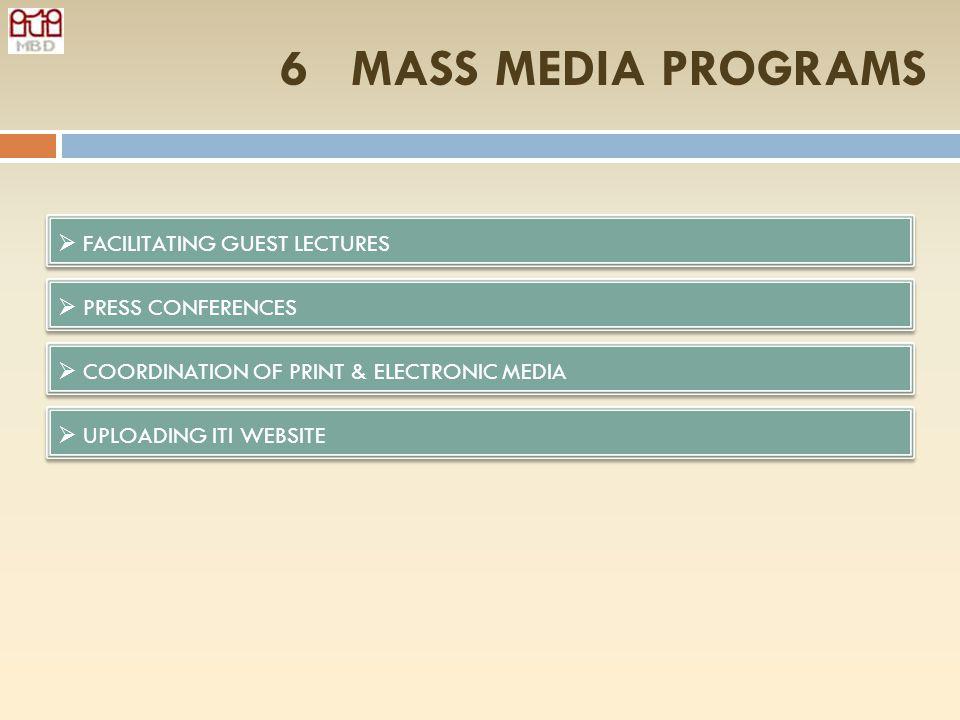 6 MASS MEDIA PROGRAMS FACILITATING GUEST LECTURES PRESS CONFERENCES