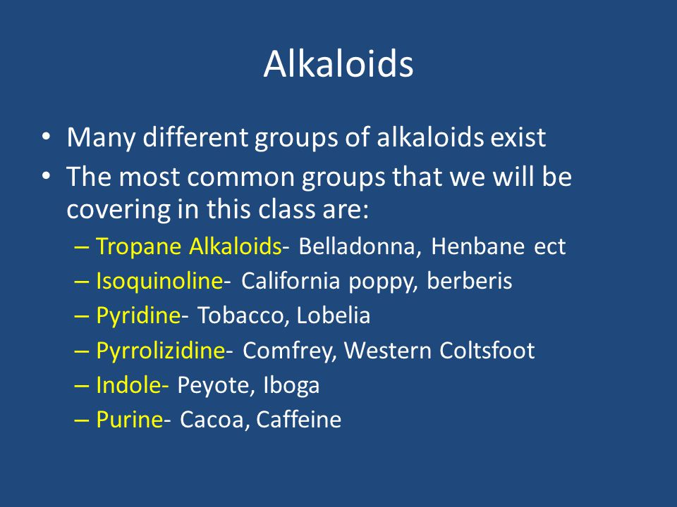 Alkaloids Many different groups of alkaloids exist