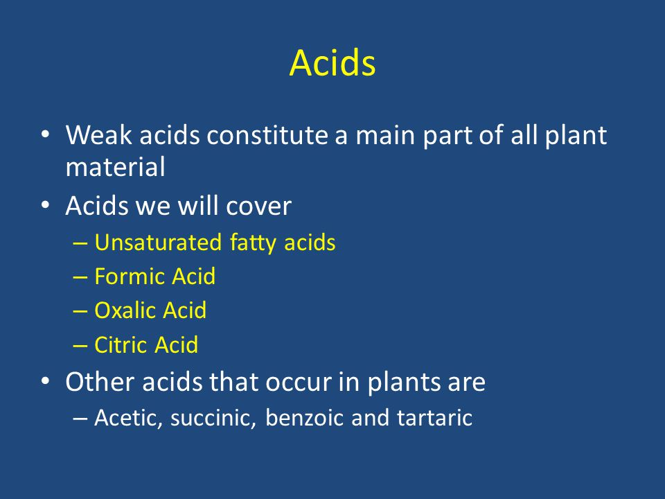 Acids Weak acids constitute a main part of all plant material