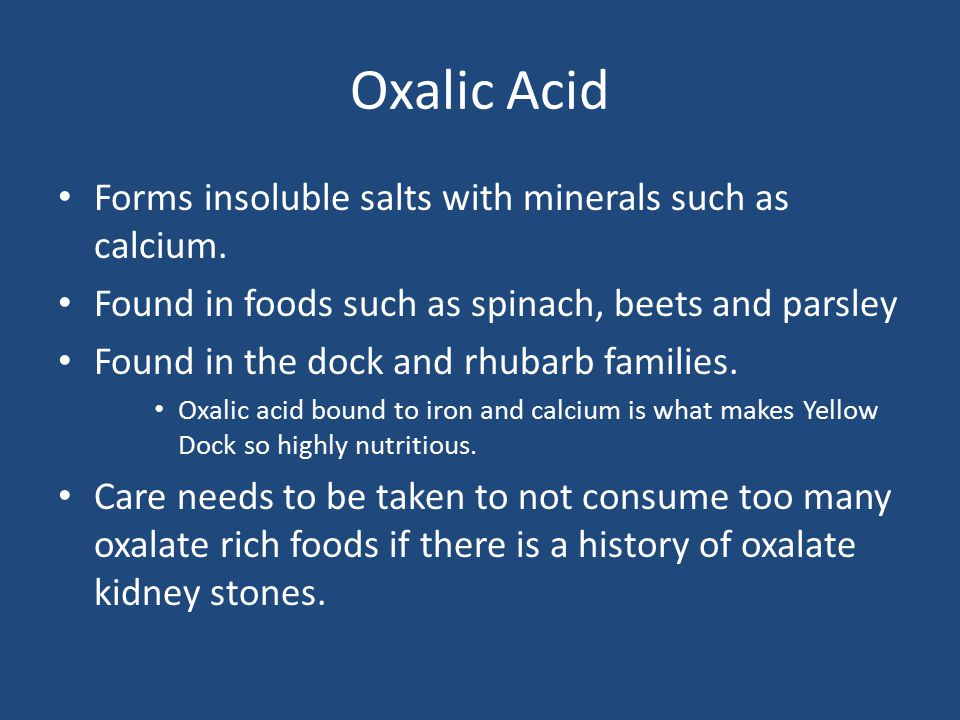 Oxalic Acid Forms insoluble salts with minerals such as calcium.