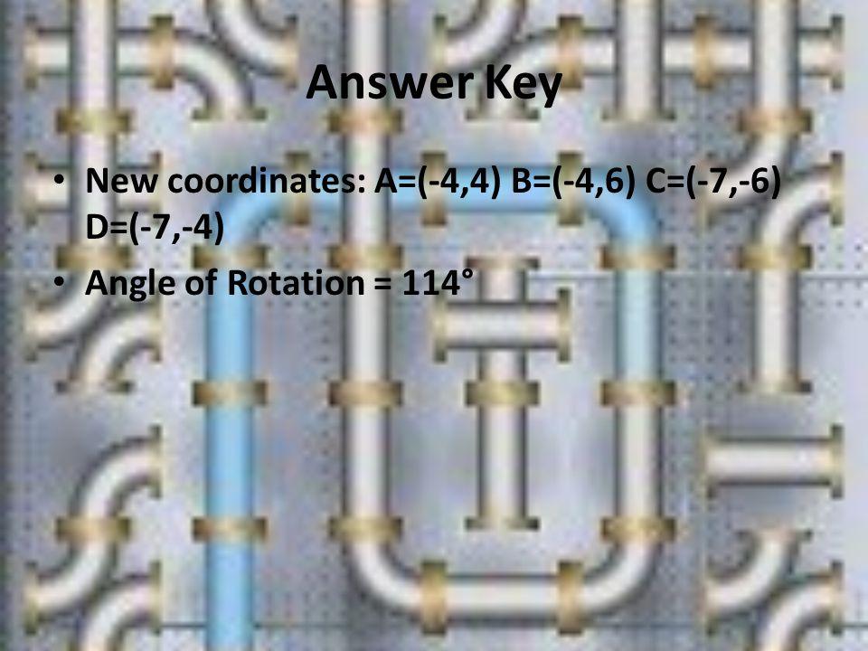 Answer Key New coordinates: A=(-4,4) B=(-4,6) C=(-7,-6) D=(-7,-4)