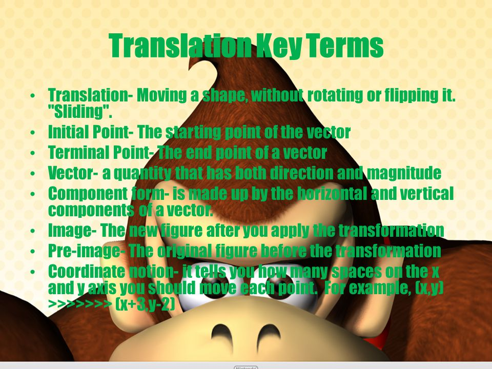 Translation Key Terms Translation- Moving a shape, without rotating or flipping it. Sliding . Initial Point- The starting point of the vector.