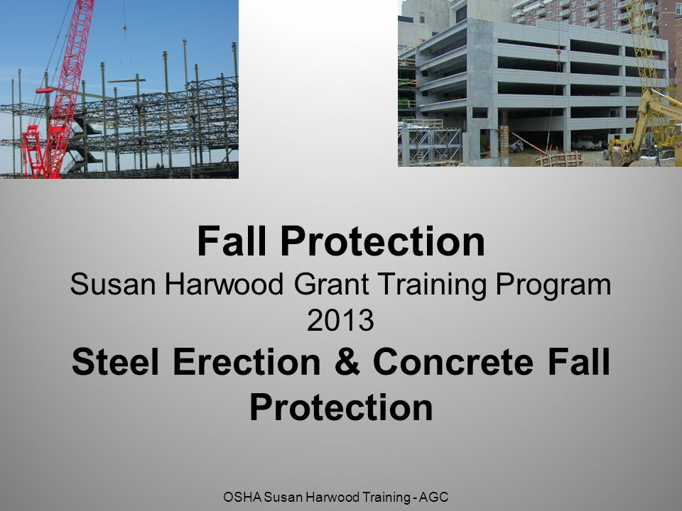 Fall Protection Susan Harwood Grant Training Program 2013 Steel Erection & Concrete Fall Protection
