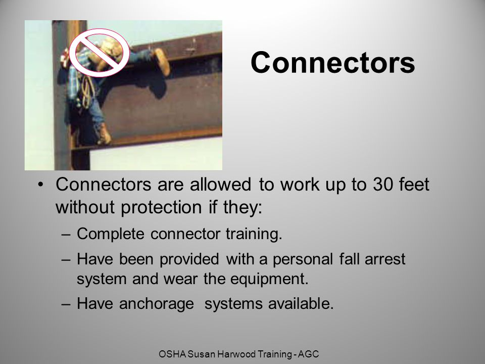 Connectors Connectors are allowed to work up to 30 feet without protection if they: Complete connector training.