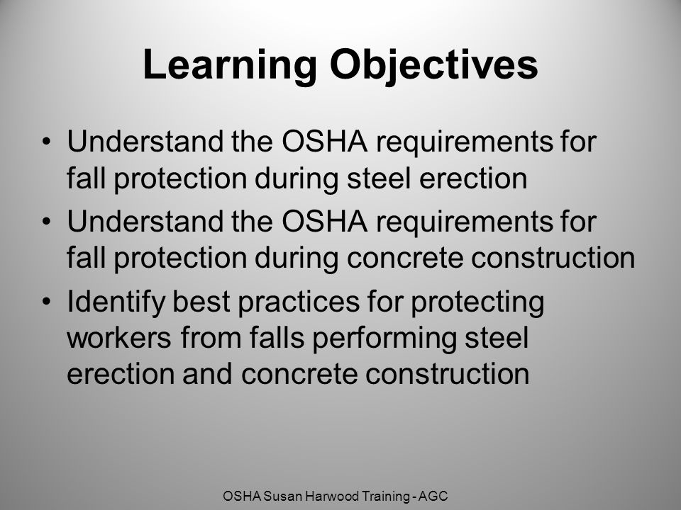 Learning Objectives Understand the OSHA requirements for fall protection during steel erection.