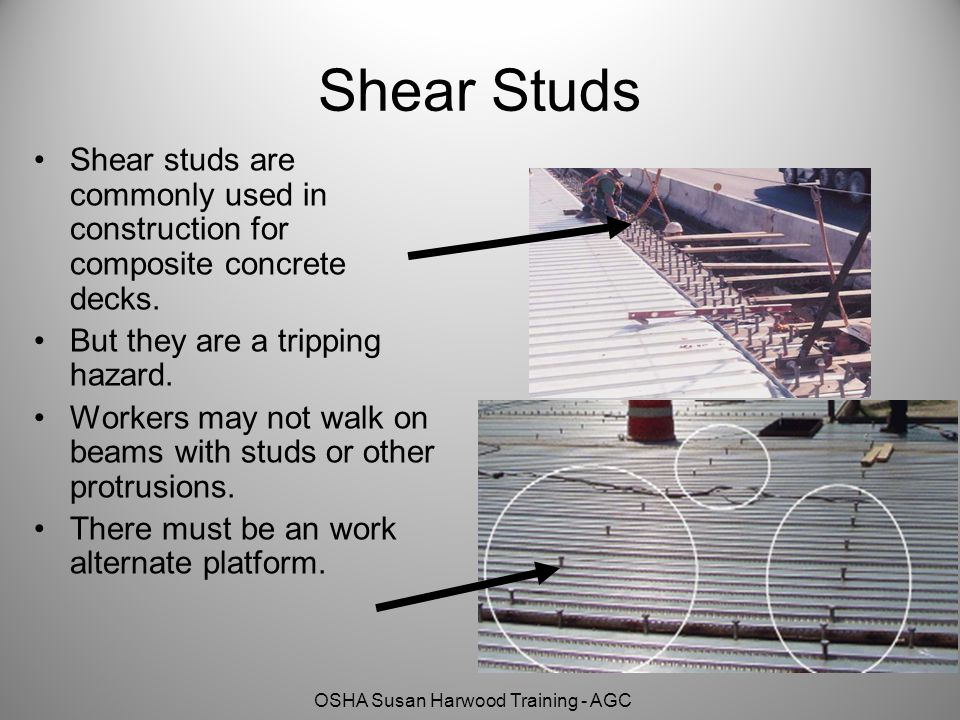Shear Studs Shear studs are commonly used in construction for composite concrete decks. But they are a tripping hazard.