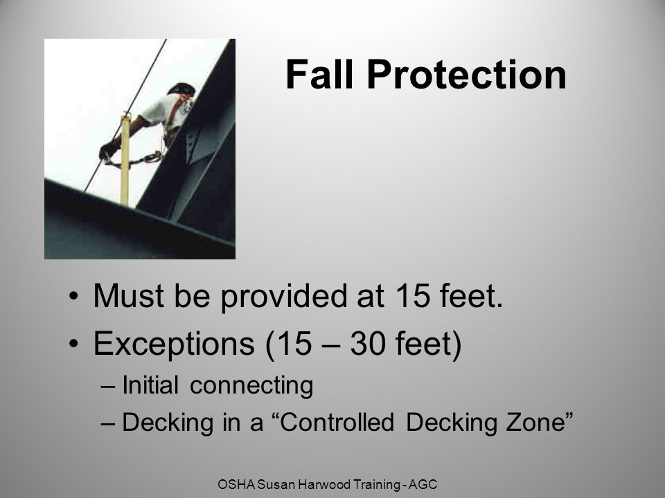 Fall Protection Must be provided at 15 feet. Exceptions (15 – 30 feet)