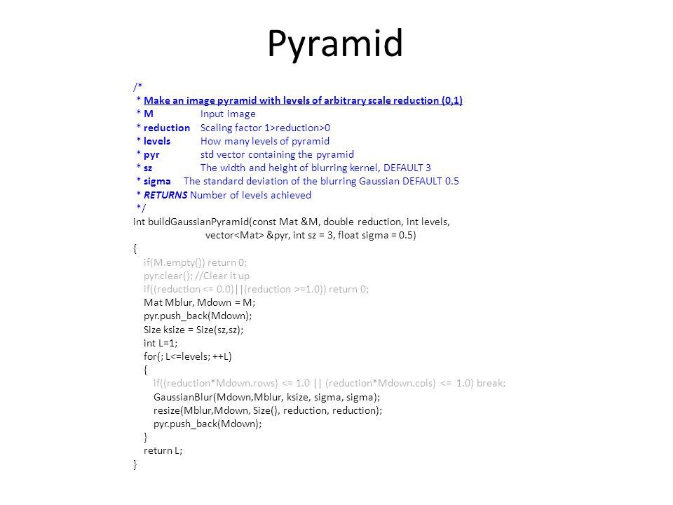 Pyramid /* * Make an image pyramid with levels of arbitrary scale reduction (0,1) * M Input image.