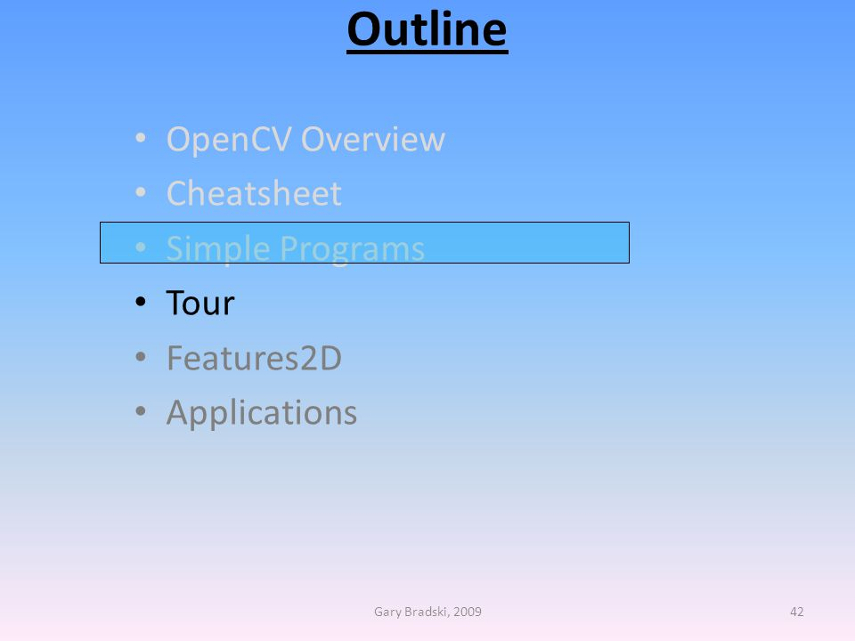 Outline OpenCV Overview Cheatsheet Simple Programs Tour Features2D