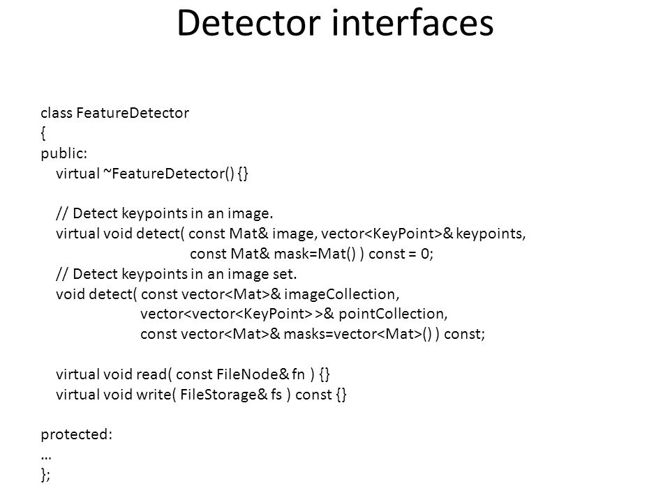 Detector interfaces class FeatureDetector { public: