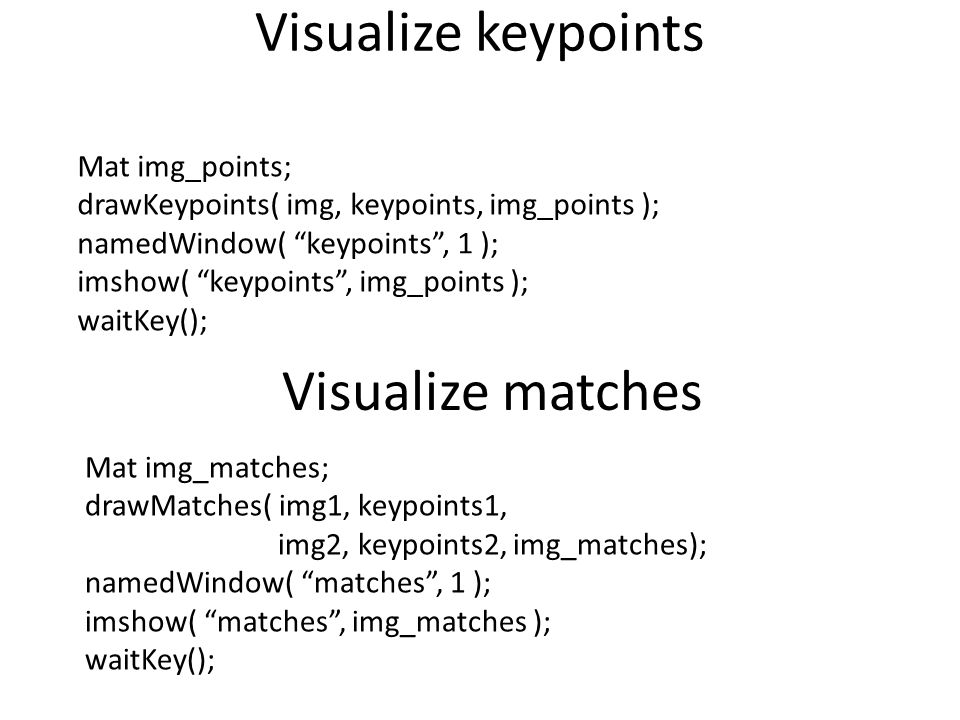 Visualize keypoints Visualize matches Mat img_points;