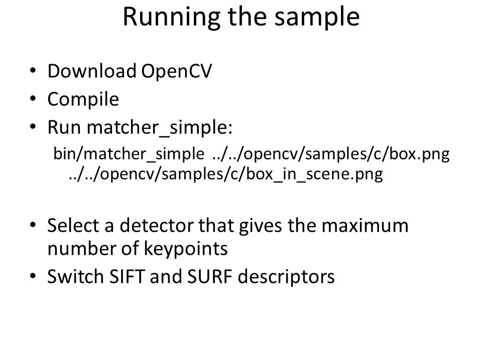Running the sample Download OpenCV Compile Run matcher_simple: