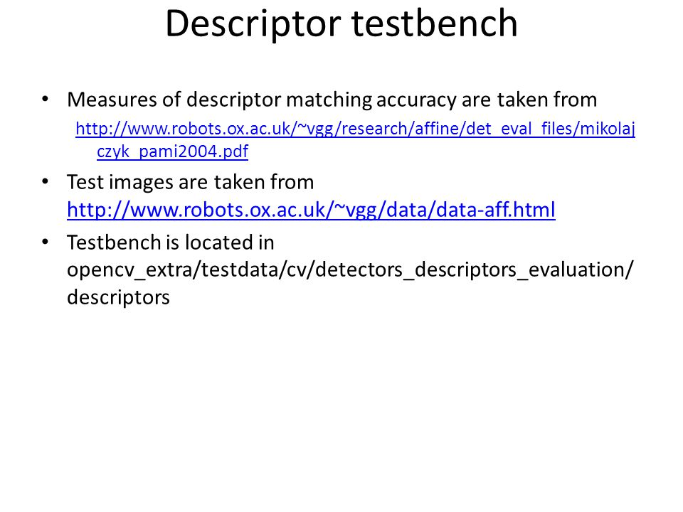 Descriptor testbench Measures of descriptor matching accuracy are taken from.