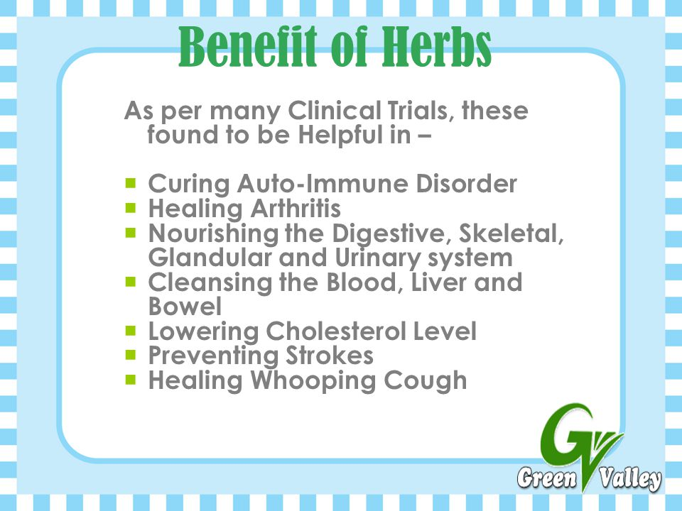 Benefit of Herbs As per many Clinical Trials, these found to be Helpful in – Curing Auto-Immune Disorder.