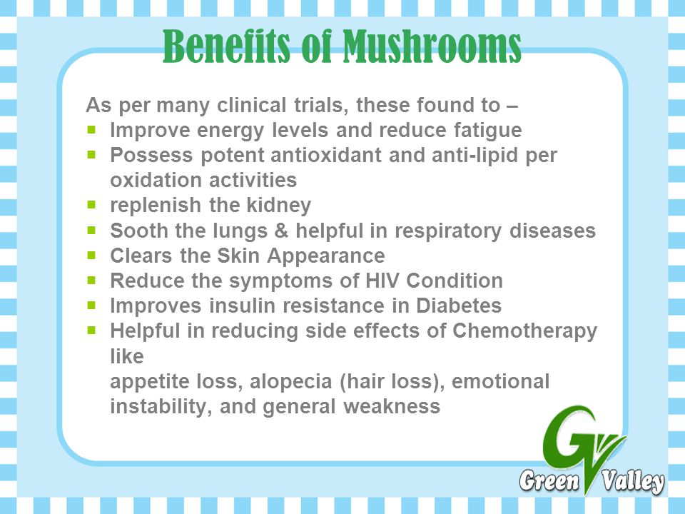 Benefits of Mushrooms As per many clinical trials, these found to –